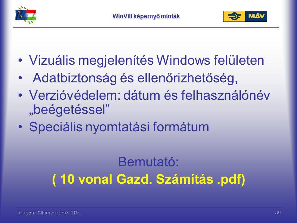 """Magyar Államvasutak ZRt.40 WinVill képernyő minták Vizuális megjelenítés Windows felületen Adatbiztonság és ellenőrizhetőség, Verzióvédelem: dátum és felhasználónév """"beégetéssel Speciális nyomtatási formátum Bemutató: ( 10 vonal Gazd."""