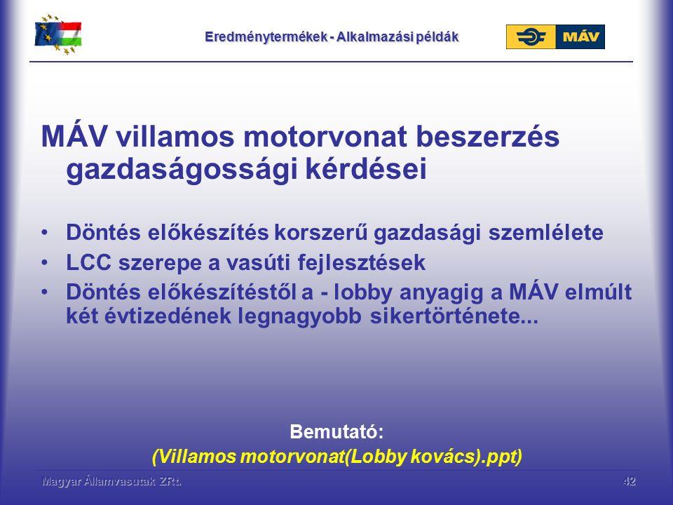 Magyar Államvasutak ZRt.42 Eredménytermékek - Alkalmazási példák MÁV villamos motorvonat beszerzés gazdaságossági kérdései Döntés előkészítés korszerű