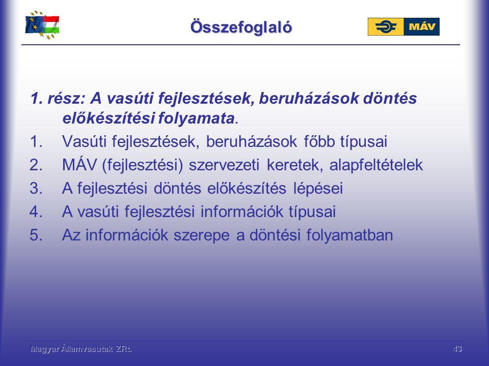 Magyar Államvasutak ZRt.43Összefoglaló 1. rész: A vasúti fejlesztések, beruházások döntés előkészítési folyamata. 1.Vasúti fejlesztések, beruházások f
