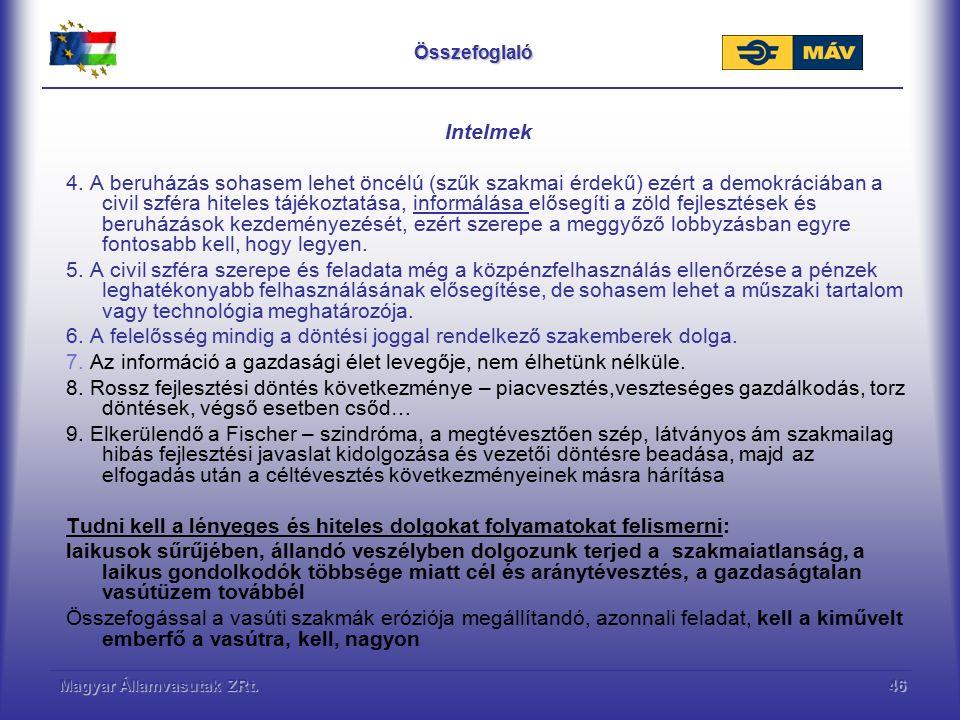 Magyar Államvasutak ZRt.46Összefoglaló Intelmek 4. A beruházás sohasem lehet öncélú (szűk szakmai érdekű) ezért a demokráciában a civil szféra hiteles