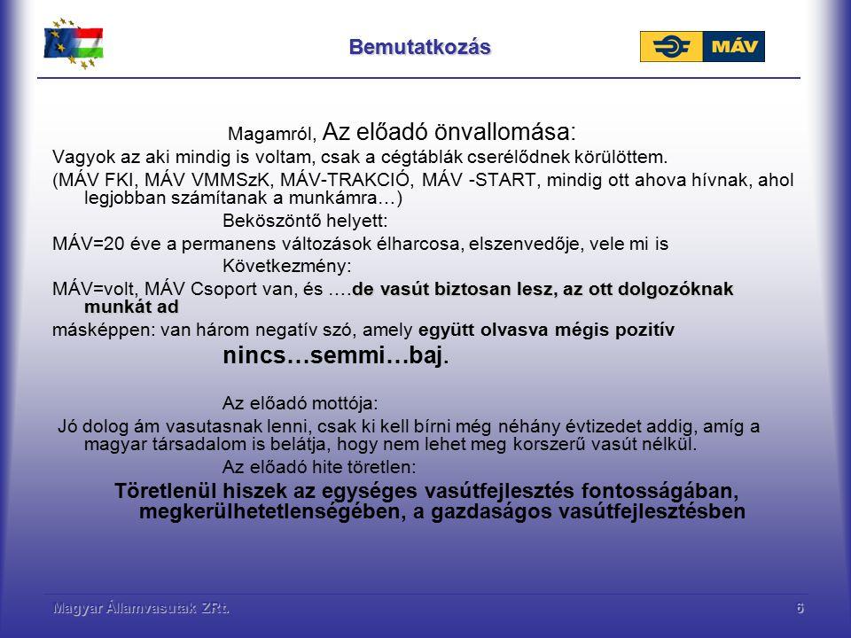 Magyar Államvasutak ZRt.6Bemutatkozás Magamról, Az előadó önvallomása: Vagyok az aki mindig is voltam, csak a cégtáblák cserélődnek körülöttem. (MÁV F