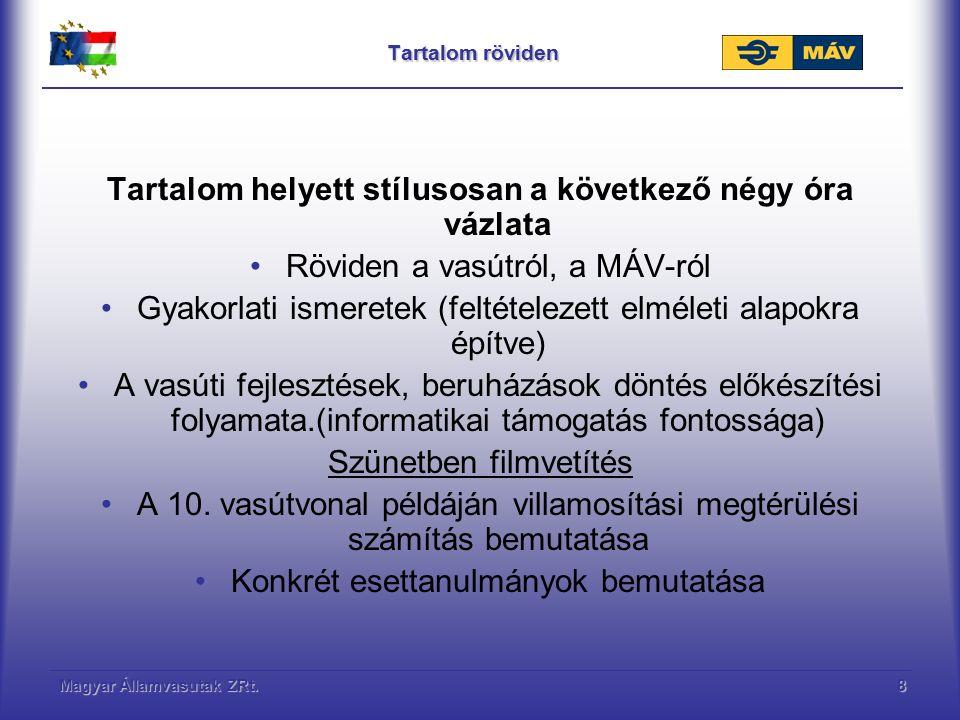 Magyar Államvasutak ZRt.8 Tartalom röviden Tartalom helyett stílusosan a következő négy óra vázlata Röviden a vasútról, a MÁV-ról Gyakorlati ismeretek
