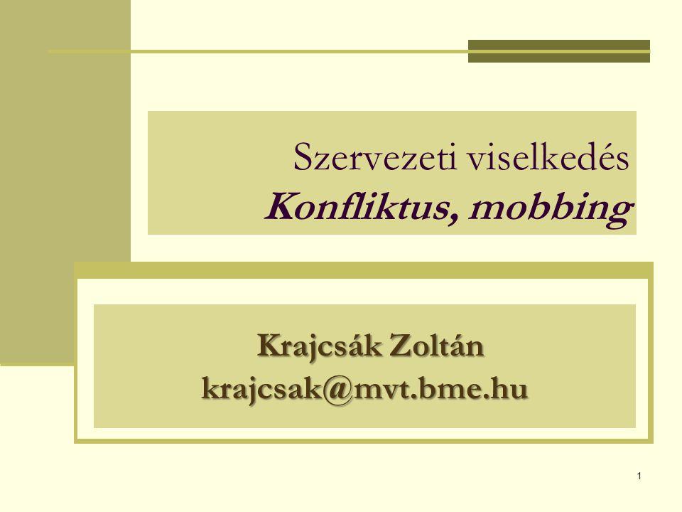 1 Szervezeti viselkedés Konfliktus, mobbing Krajcsák Zoltán krajcsak@mvt.bme.hu