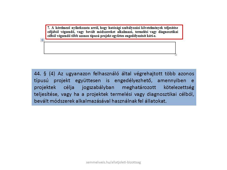 44. § (4) Az ugyanazon felhasználó által végrehajtott több azonos típusú projekt együttesen is engedélyezhető, amennyiben e projektek célja jogszabály