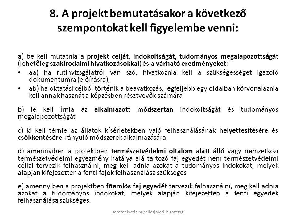 8. A projekt bemutatásakor a következő szempontokat kell figyelembe venni: a) be kell mutatnia a projekt célját, indokoltságát, tudományos megalapozot