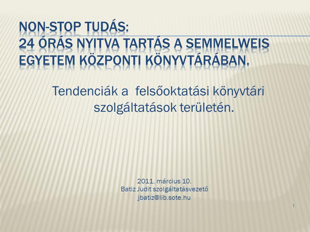 Tendenciák a felsőoktatási könyvtári szolgáltatások területén. 2011. március 10. Batiz Judit szolgáltatásvezető jbatiz@lib.sote.hu 1