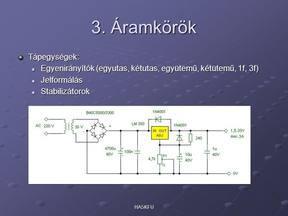 3. Áramkörök Tápegységek: Egyenirányítók (egyutas, kétutas, együtemű, kétütemű, 1f, 3f) Egyenirányítók (egyutas, kétutas, együtemű, kétütemű, 1f, 3f)