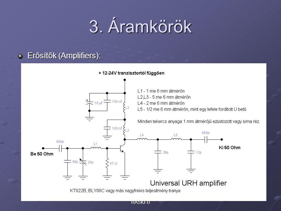3. Áramkörök Erősítők (Amplifiers): Kis- és nagyfrekvenciás Kis- és nagyfrekvenciás A, P, , A, P, , Frekvenciafüggés, sávszélesség Frekvenciafüggés,