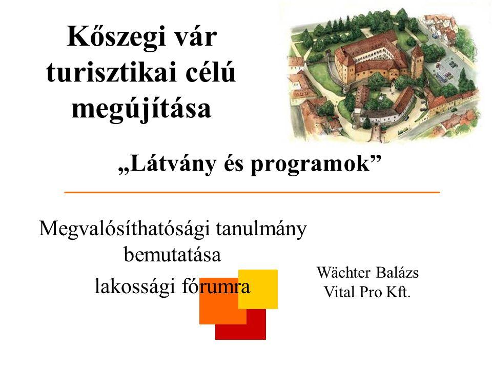 """""""Látvány és programok"""" Megvalósíthatósági tanulmány bemutatása lakossági fórumra Wächter Balázs Vital Pro Kft. Kőszegi vár turisztikai célú megújítása"""