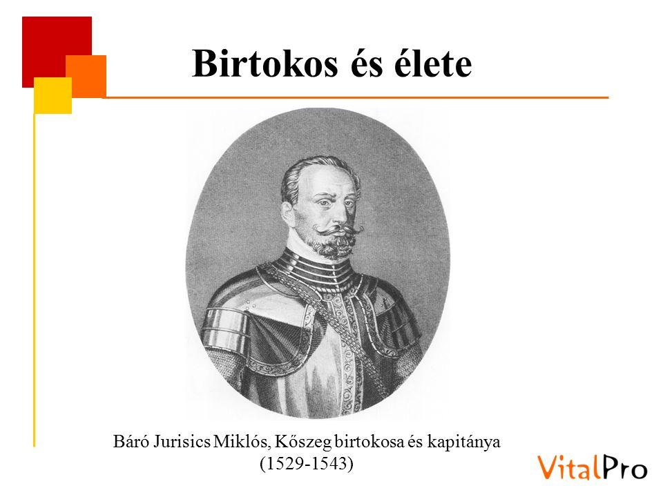 Birtokos és élete Báró Jurisics Miklós, Kőszeg birtokosa és kapitánya (1529-1543)