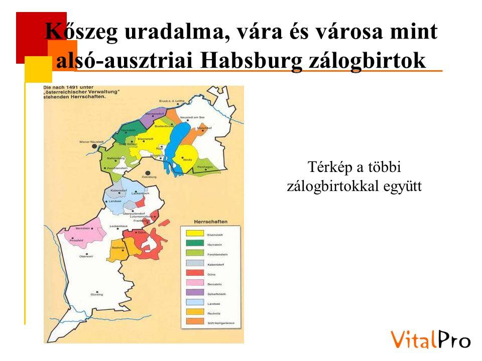 Kőszeg uradalma, vára és városa mint alsó-ausztriai Habsburg zálogbirtok Térkép a többi zálogbirtokkal együtt