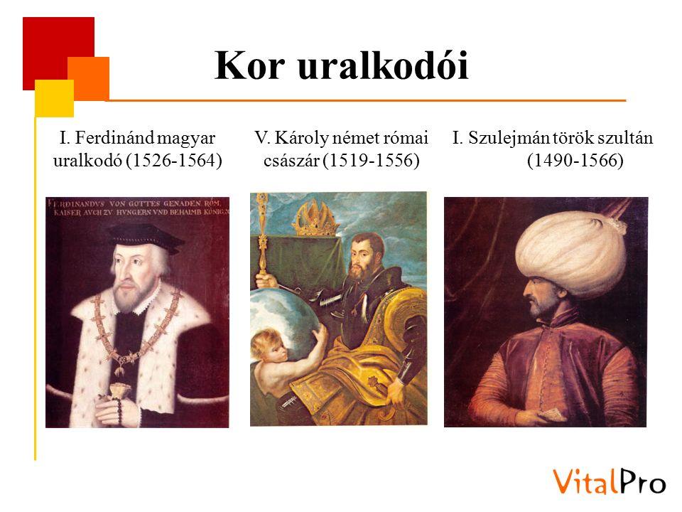 Kor uralkodói I. Ferdinánd magyar uralkodó (1526-1564) V. Károly német római császár (1519-1556) I. Szulejmán török szultán (1490-1566)