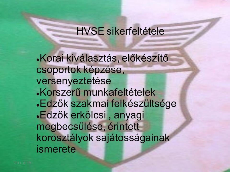 2011. 8. 19. HVSE sikerfeltétele Korai kiválasztás, előkészítő csoportok képzése, versenyeztetése Korszerű munkafeltételek Edzők szakmai felkészültség