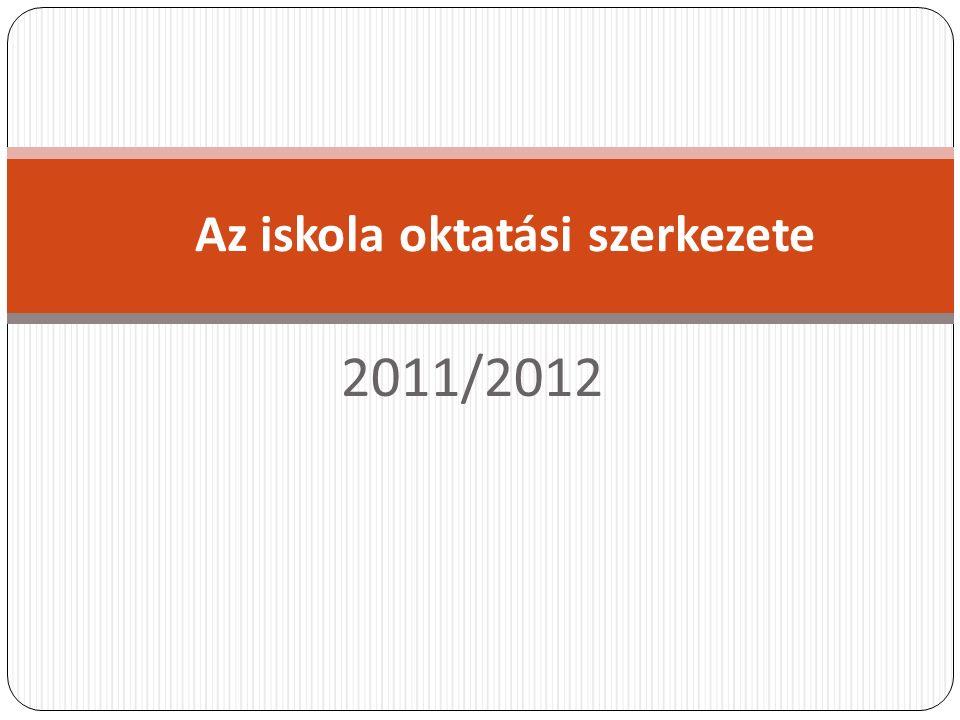 2011/2012 Az iskola oktatási szerkezete