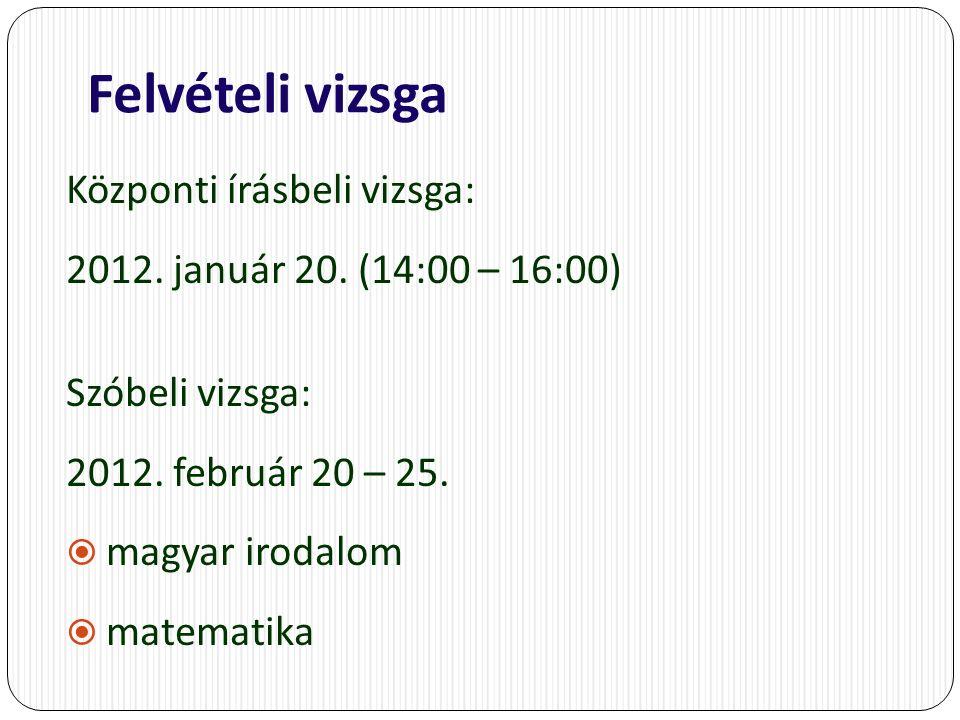 Felvételi vizsga Központi írásbeli vizsga: 2012. január 20.
