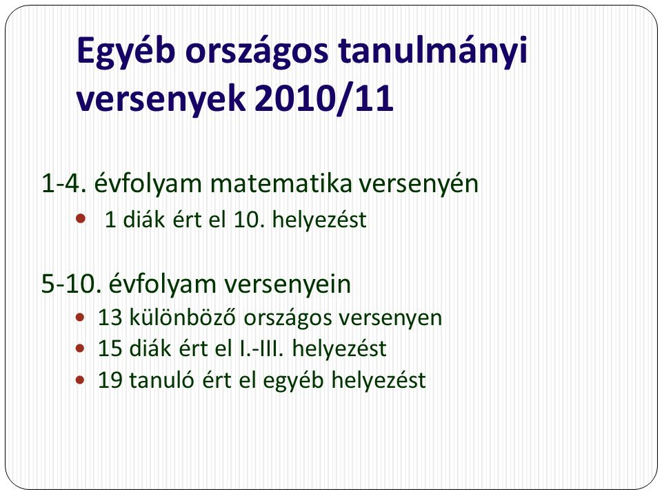 Egyéb országos tanulmányi versenyek 2010/11 1-4. évfolyam matematika versenyén 1 diák ért el 10.
