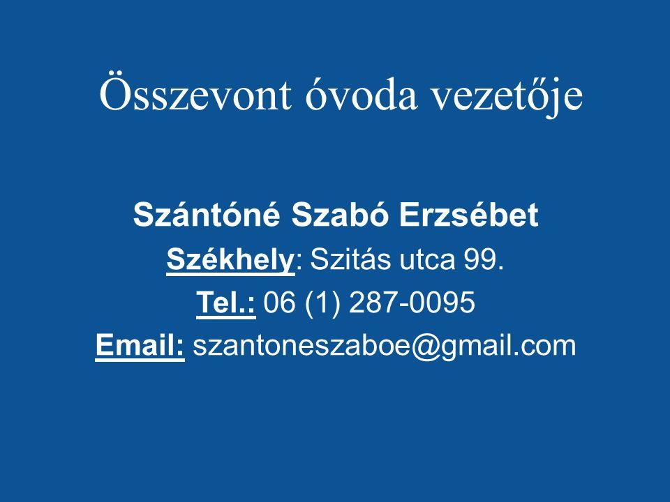 Összevont óvoda vezetője Szántóné Szabó Erzsébet Székhely: Szitás utca 99.