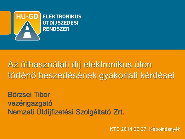Az úthasználati díj elektronikus úton történő beszedésének gyakorlati kérdései Börzsei Tibor vezérigazgató Nemzeti Útdíjfizetési Szolgáltató Zrt.