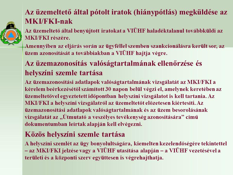 Az üzemeltető által pótolt iratok (hiánypótlás) megküldése az MKI/FKI-nak Az üzemeltető által benyújtott iratokat a VIÜHF haladéktalanul továbbküldi az MKI/FKI részére.