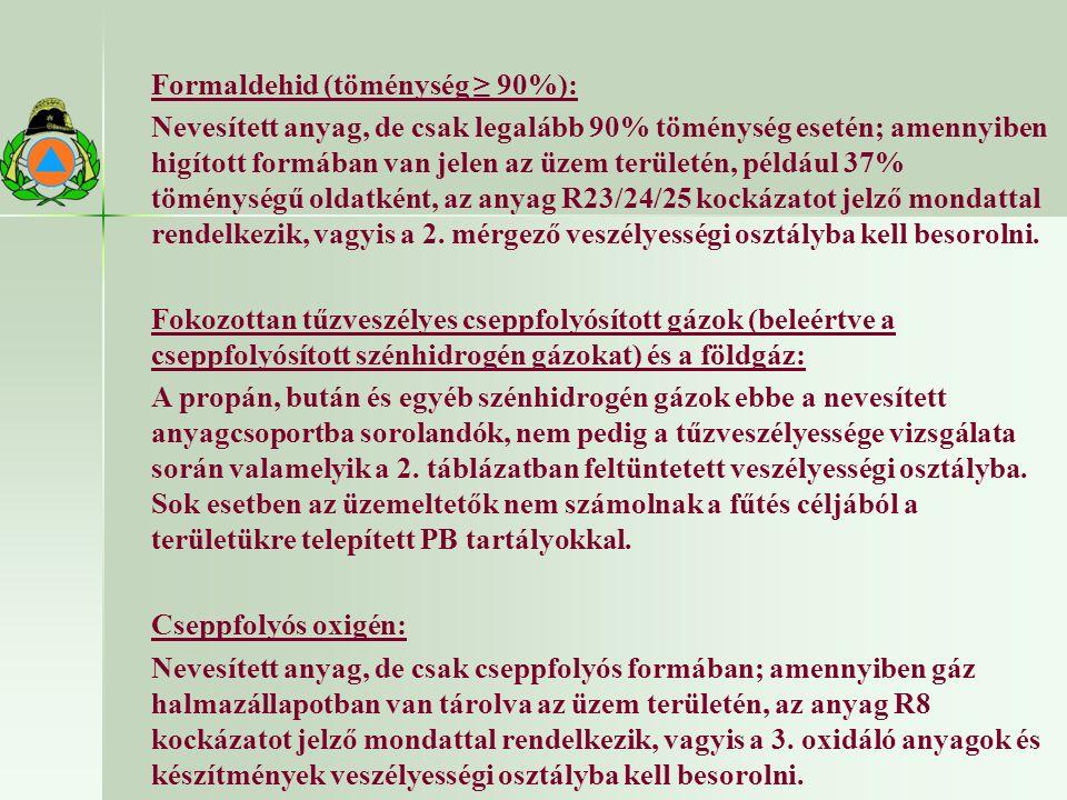Formaldehid (töménység ≥ 90%): Nevesített anyag, de csak legalább 90% töménység esetén; amennyiben higított formában van jelen az üzem területén, például 37% töménységű oldatként, az anyag R23/24/25 kockázatot jelző mondattal rendelkezik, vagyis a 2.