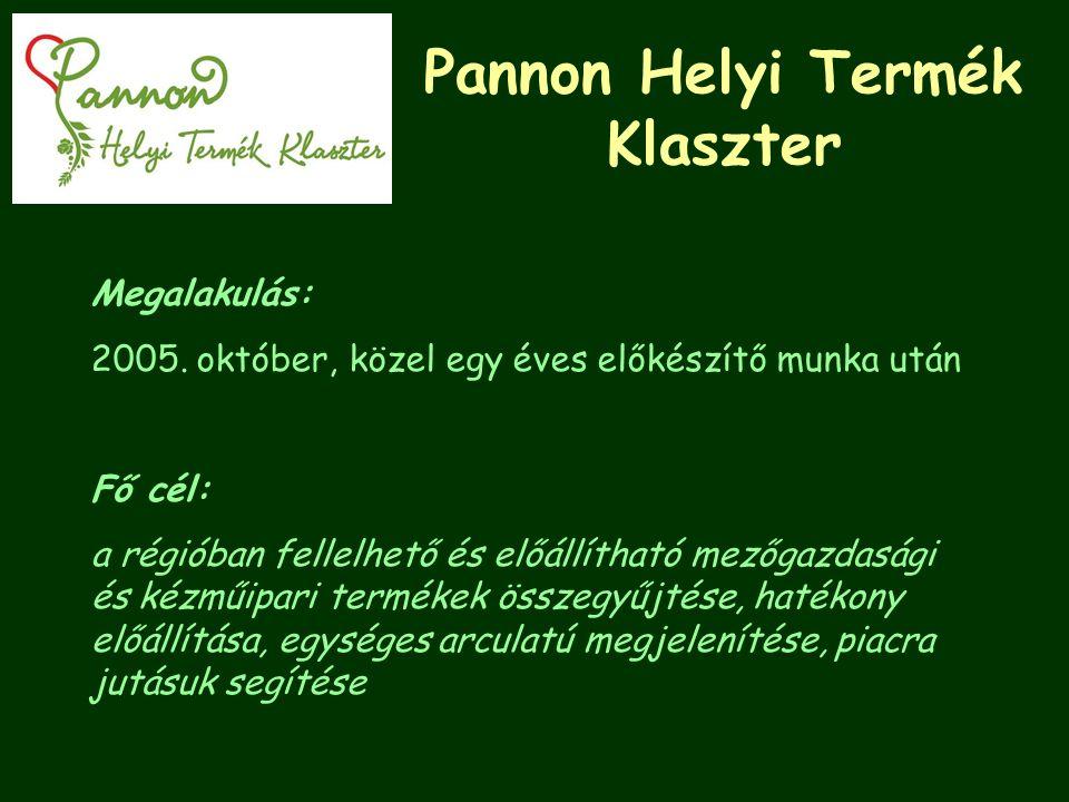 Pannon Helyi Termék Klaszter Megalakulás: 2005. október, közel egy éves előkészítő munka után Fő cél: a régióban fellelhető és előállítható mezőgazdas