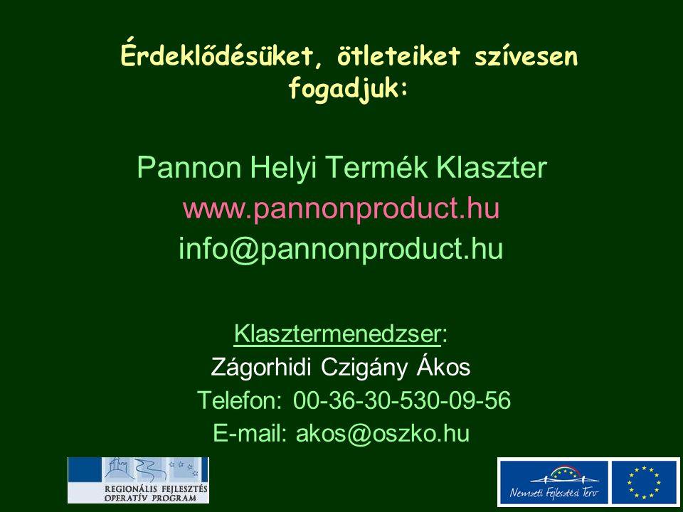 Érdeklődésüket, ötleteiket szívesen fogadjuk: Pannon Helyi Termék Klaszter www.pannonproduct.hu info@pannonproduct.hu Klasztermenedzser: Zágorhidi Czi