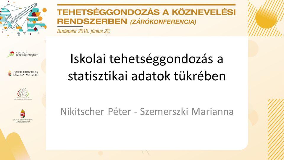 Iskolai tehetséggondozás a statisztikai adatok tükrében Nikitscher Péter - Szemerszki Marianna