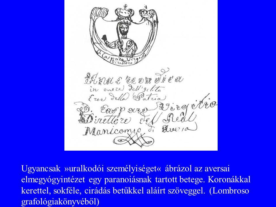 Ugyancsak »uralkodói személyiséget« ábrázol az aversai elmegyógyintézet egy paranoiásnak tartott betege.