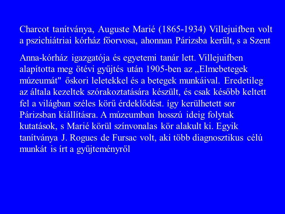 Charcot tanítványa, Auguste Marié (1865-1934) Villejuifben volt a pszichiátriai kórház főorvosa, ahonnan Párizsba került, s a Szent Anna-kórház igazgatója és egyetemi tanár lett.