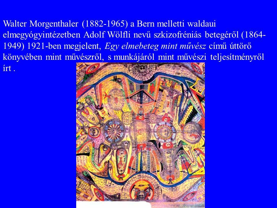 Walter Morgenthaler (1882-1965) a Bern melletti waldaui elmegyógyintézetben Adolf Wölfli nevű szkizofréniás betegéről (1864- 1949) 1921-ben megjelent, Egy elmebeteg mint művész című úttörő könyvében mint művészről, s munkájáról mint művészi teljesítményről írt.