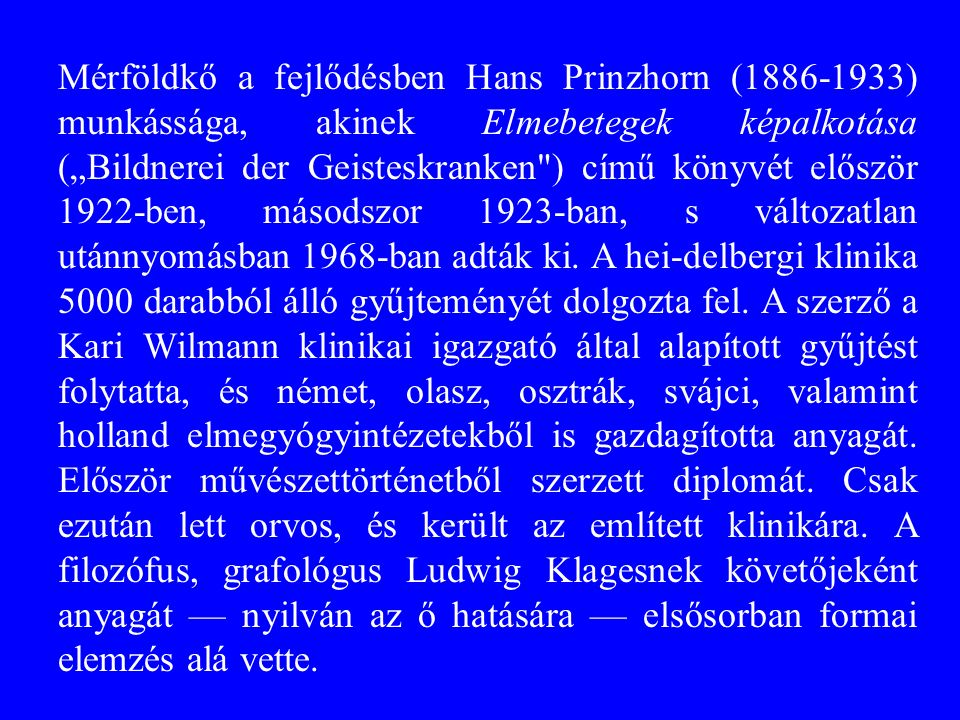 """Mérföldkő a fejlődésben Hans Prinzhorn (1886-1933) munkássága, akinek Elmebetegek képalkotása (""""Bildnerei der Geisteskranken"""