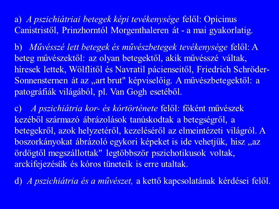 a) A pszichiátriai betegek képi tevékenysége felől: Opicinus Canistristől, Prinzhorntól Morgenthaleren át - a mai gyakorlatig. b) Művésszé lett betege