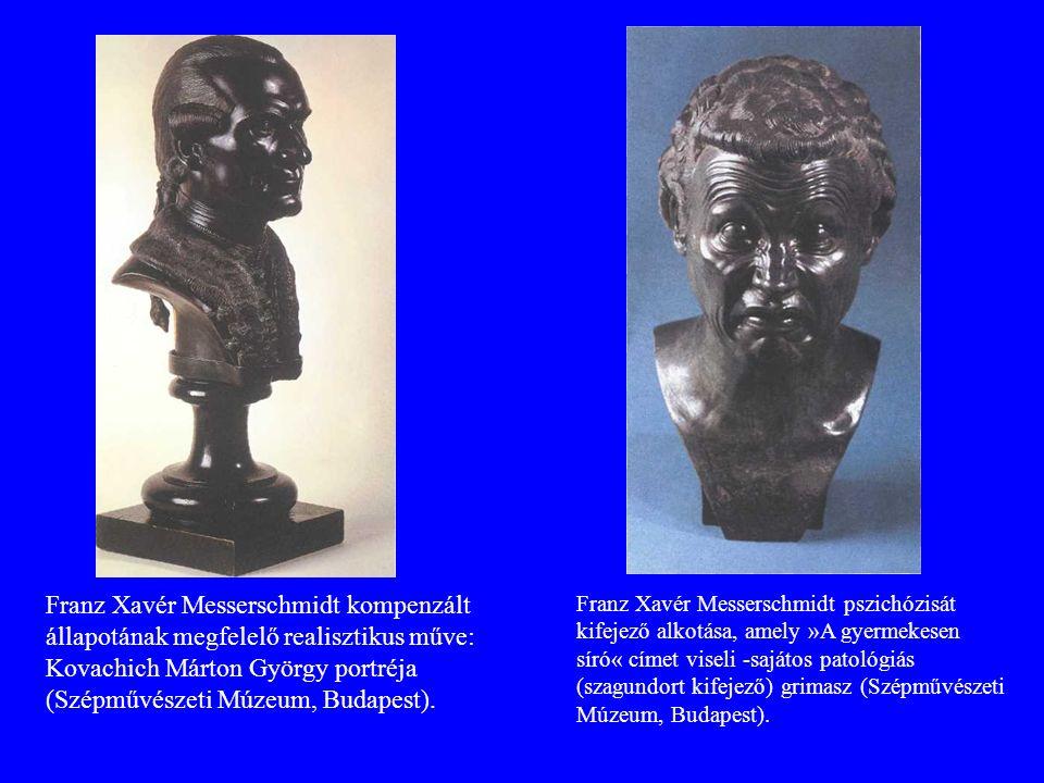 Franz Xavér Messerschmidt kompenzált állapotának megfelelő realisztikus műve: Kovachich Márton György portréja (Szépművészeti Múzeum, Budapest).