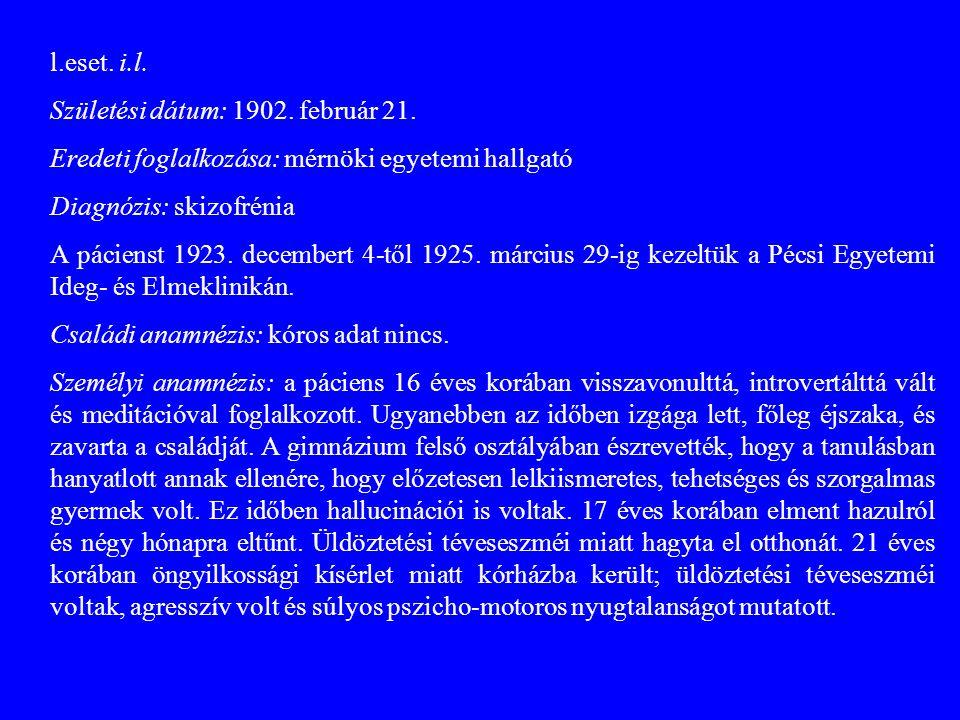 l.eset. i.l. Születési dátum: 1902. február 21. Eredeti foglalkozása: mérnöki egyetemi hallgató Diagnózis: skizofrénia A pácienst 1923. decembert 4-tő