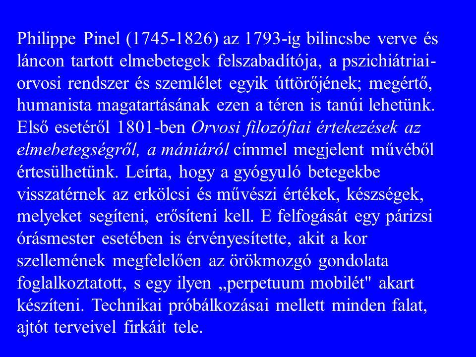 Philippe Pinel (1745-1826) az 1793-ig bilincsbe verve és láncon tartott elmebetegek felszabadítója, a pszichiátriai- orvosi rendszer és szemlélet egyik úttörőjének; megértő, humanista magatartásának ezen a téren is tanúi lehetünk.
