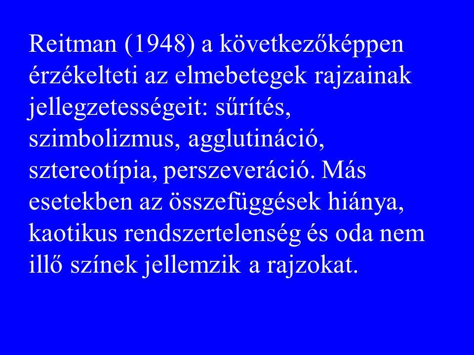 Reitman (1948) a következőképpen érzékelteti az elmebetegek rajzainak jellegzetességeit: sűrítés, szimbolizmus, agglutináció, sztereotípia, perszeveráció.