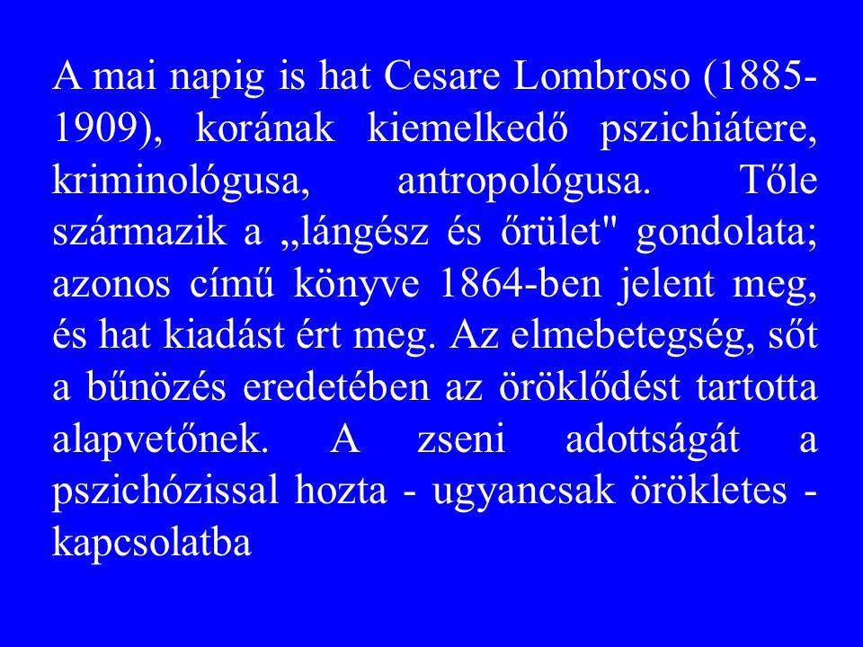 A mai napig is hat Cesare Lombroso (1885- 1909), korának kiemelkedő pszichiátere, kriminológusa, antropológusa.