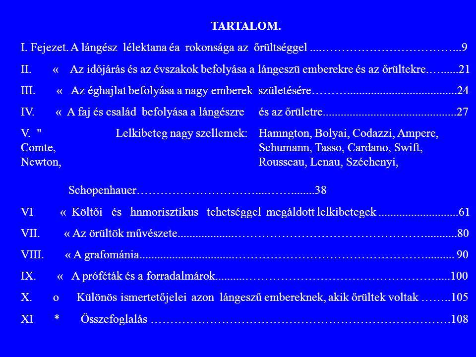 Lelkibeteg nagy szellemek: Harrington, Bolyai, Codazzi, Ampere, Comte, Schumann, Tasso, Cardano, Swift, Newton, Rousseau, Lenau, Széchenyi, Schopenhauer.