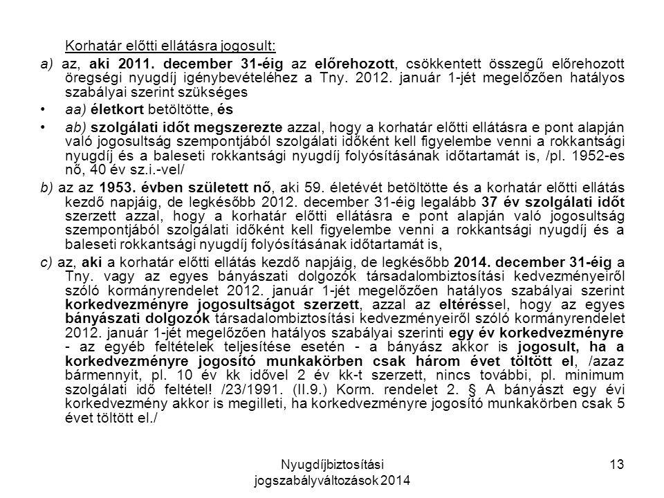 Nyugdíjbiztosítási jogszabályváltozások 2014 13 Korhatár előtti ellátásra jogosult: a) az, aki 2011.
