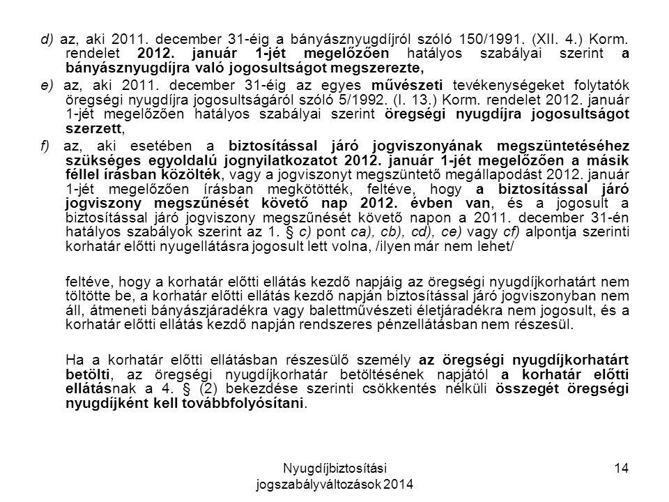Nyugdíjbiztosítási jogszabályváltozások 2014 14 d) az, aki 2011.
