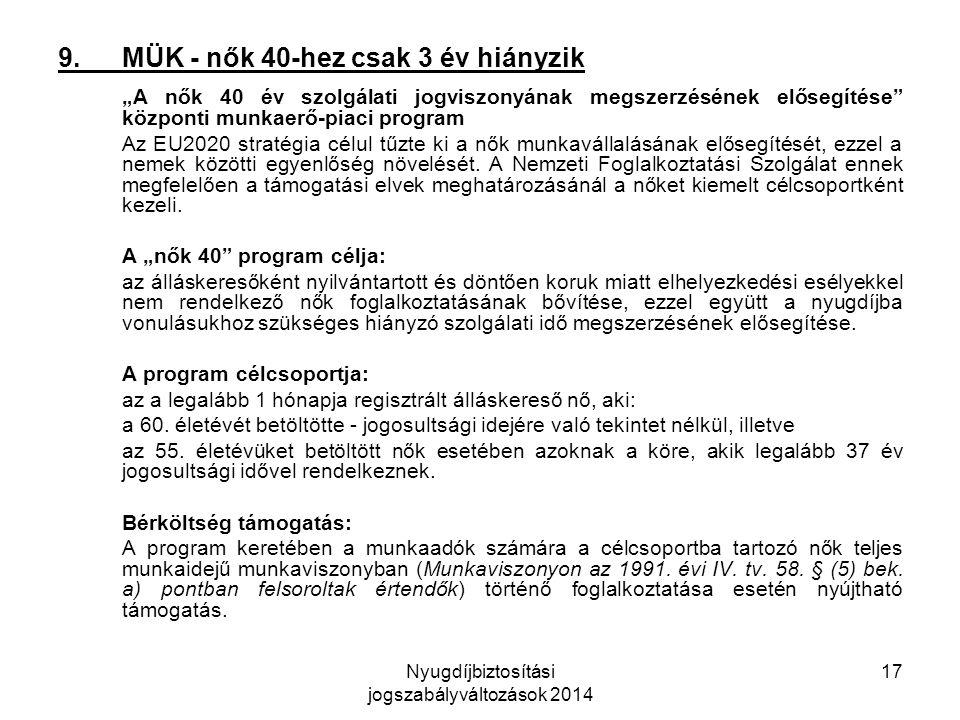 """Nyugdíjbiztosítási jogszabályváltozások 2014 17 9.MÜK - nők 40-hez csak 3 év hiányzik """"A nők 40 év szolgálati jogviszonyának megszerzésének elősegítése központi munkaerő-piaci program Az EU2020 stratégia célul tűzte ki a nők munkavállalásának elősegítését, ezzel a nemek közötti egyenlőség növelését."""