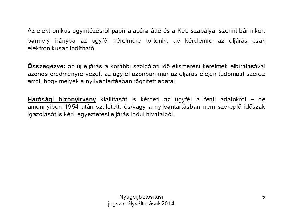 Nyugdíjbiztosítási jogszabályváltozások 2014 5 Az elektronikus ügyintézésről papír alapúra áttérés a Ket.