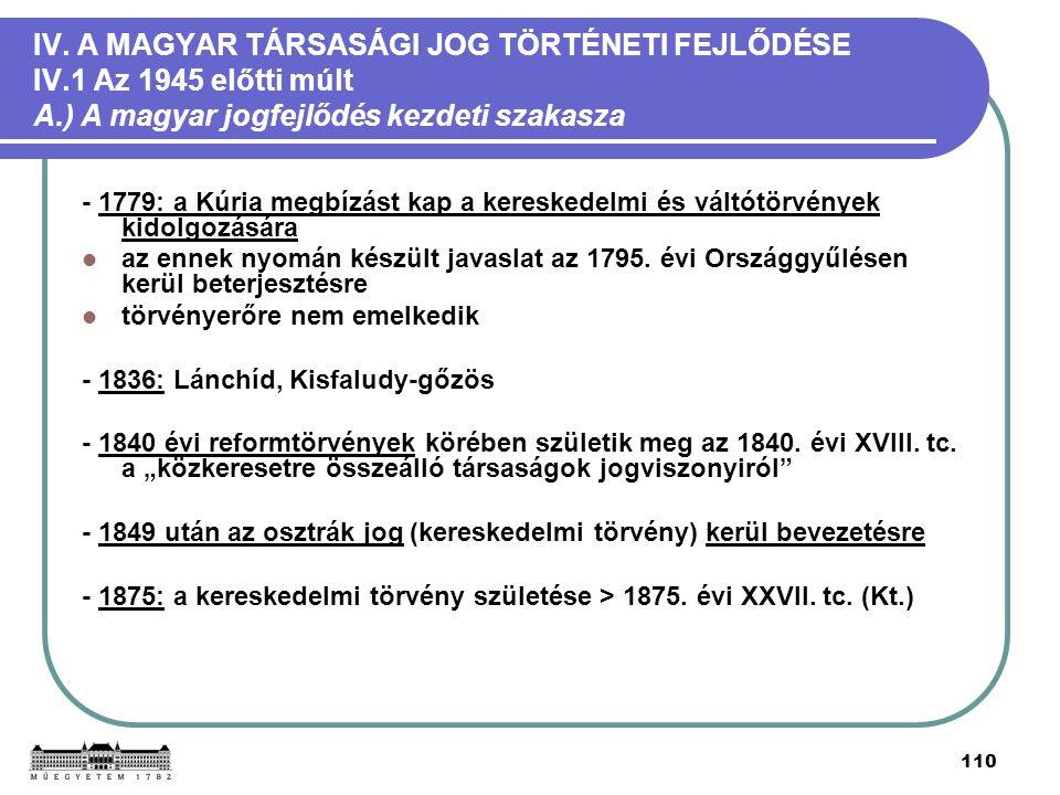 110 IV. A MAGYAR TÁRSASÁGI JOG TÖRTÉNETI FEJLŐDÉSE IV.1 Az 1945 előtti múlt A.) A magyar jogfejlődés kezdeti szakasza - 1779: a Kúria megbízást kap a