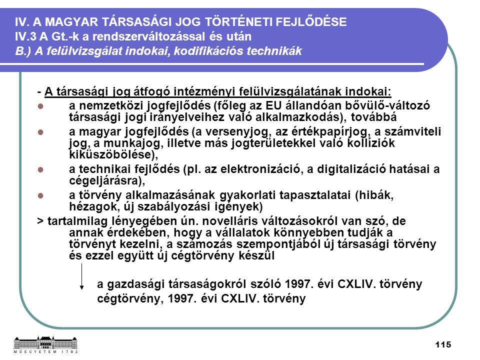115 IV. A MAGYAR TÁRSASÁGI JOG TÖRTÉNETI FEJLŐDÉSE IV.3 A Gt.-k a rendszerváltozással és után B.) A felülvizsgálat indokai, kodifikációs technikák - A