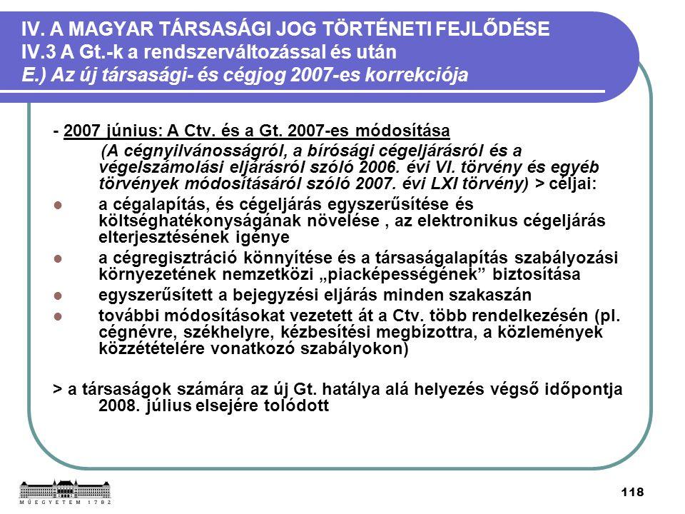 118 IV. A MAGYAR TÁRSASÁGI JOG TÖRTÉNETI FEJLŐDÉSE IV.3 A Gt.-k a rendszerváltozással és után E.) Az új társasági- és cégjog 2007-es korrekciója - 200