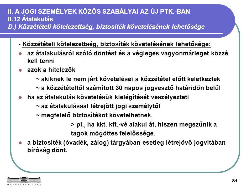 81 II. A JOGI SZEMÉLYEK KÖZÖS SZABÁLYAI AZ ÚJ PTK.-BAN II.12 Átalakulás D.) Közzétételi kötelezettség, biztosíték követelésének lehetősége - Közzététe