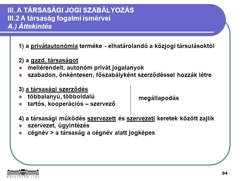 94 III. A TÁRSASÁGI JOGI SZABÁLYOZÁS III.2 A társaság fogalmi ismérvei A.) Áttekintés 1) a privátautonómia terméke - elhatárolandó a közjogi társuláso