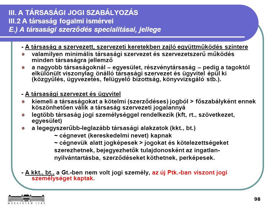 98 III. A TÁRSASÁGI JOGI SZABÁLYOZÁS III.2 A társaság fogalmi ismérvei E.) A társasági szerződés specialitásai, jellege - A társaság a szervezett, sze