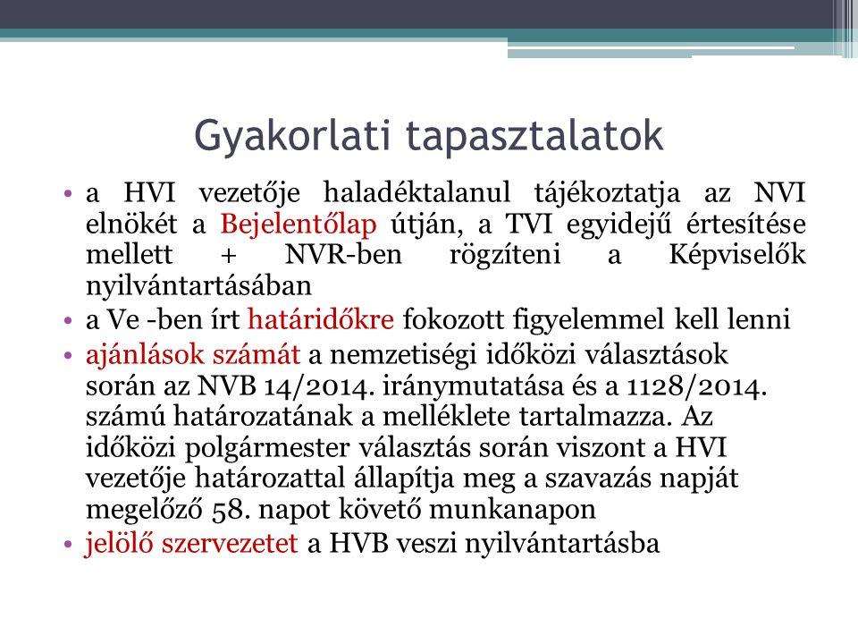 Gyakorlati tapasztalatok a HVI vezetője haladéktalanul tájékoztatja az NVI elnökét a Bejelentőlap útján, a TVI egyidejű értesítése mellett + NVR-ben rögzíteni a Képviselők nyilvántartásában a Ve -ben írt határidőkre fokozott figyelemmel kell lenni ajánlások számát a nemzetiségi időközi választások során az NVB 14/2014.