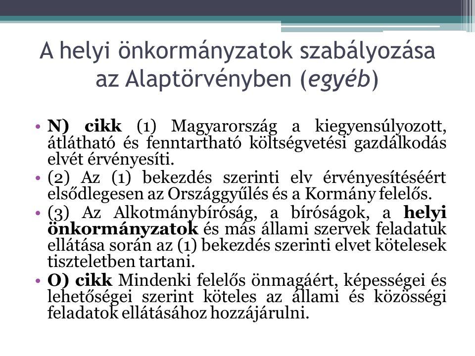 A helyi önkormányzatok szabályozása az Alaptörvényben (egyéb) N) cikk (1) Magyarország a kiegyensúlyozott, átlátható és fenntartható költségvetési gazdálkodás elvét érvényesíti.